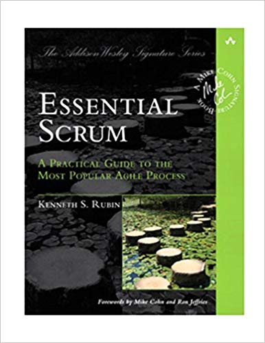 Essential Scrum: A Practical Guide to the Most Popular Agile Process (Addison-Wesley Signature)