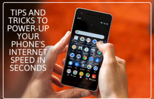 Tips and Tricks to Power up Your Phones Internet Speed