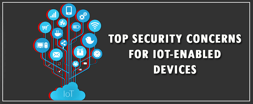 Top Security Concerns for IoT-Enabled Devices