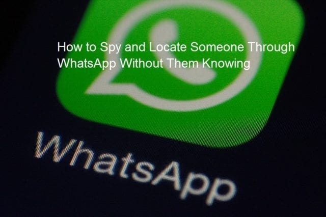 Spy and Locate Someone Through WhatsApp