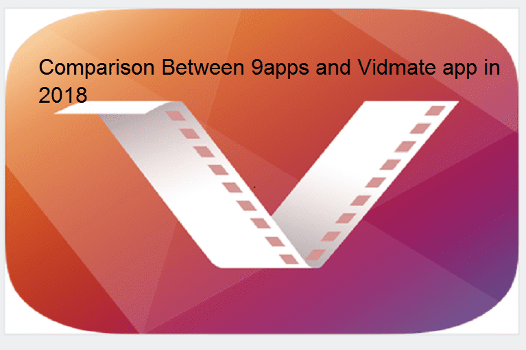 Comparison Between 9apps and Vidmate app in 2018 - Nigeria