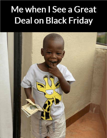 Meme: Me When I See a Great Deal on Black Friday