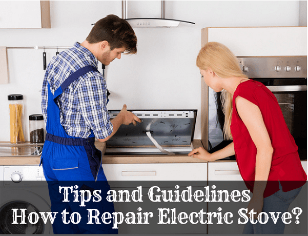 Tips and Guidelines How to Repair Electric Stove