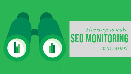 5 Ways To Make SEO Monitoring Even Easier!
