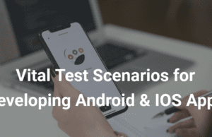 Developing Android and IOS Apps? Check Out these Vital Test Scenarios