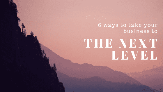 6 ways to take your small business to next level