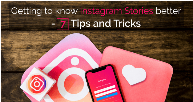 Getting to know Instagram Stories Better - 7 Tips and Tricks