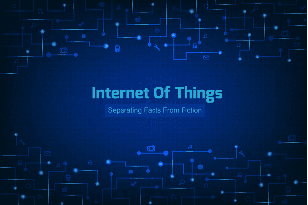 Internet of Things (IoT): Separating Facts from Fiction