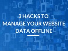 Hacks To Manage Your Website Data Offline