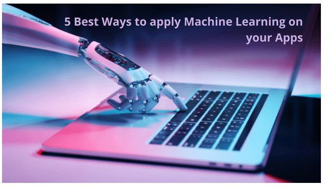 Best Ways to apply Machine Learning on your Apps