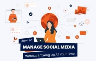 How To Manage Social Media Without It Taking Up All Your Time [Infographic]