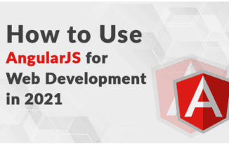 How to Use AngularJS for Web Development in 2021