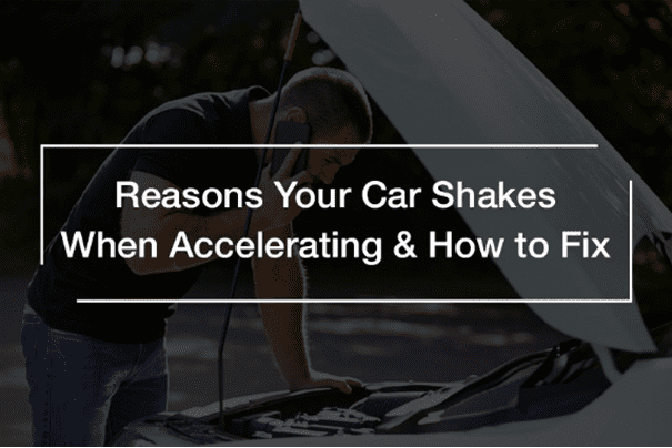Car Shakes when Accelerating Reasons and Fix
