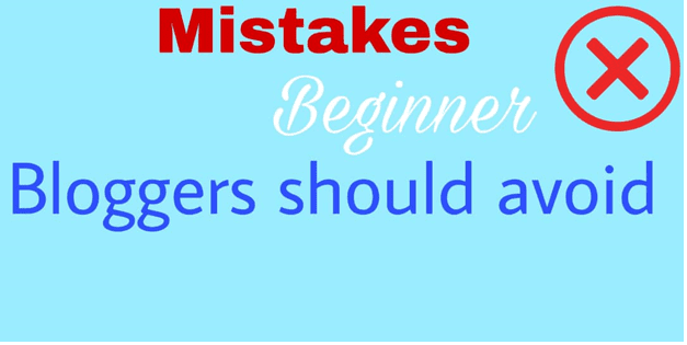 Costly Mistakes Beginner Bloggers should Avoid