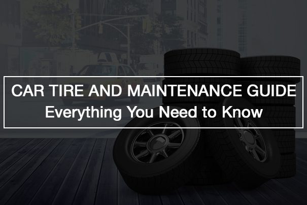 Car Tire And Maintenance Guide: Everything You Need to Know